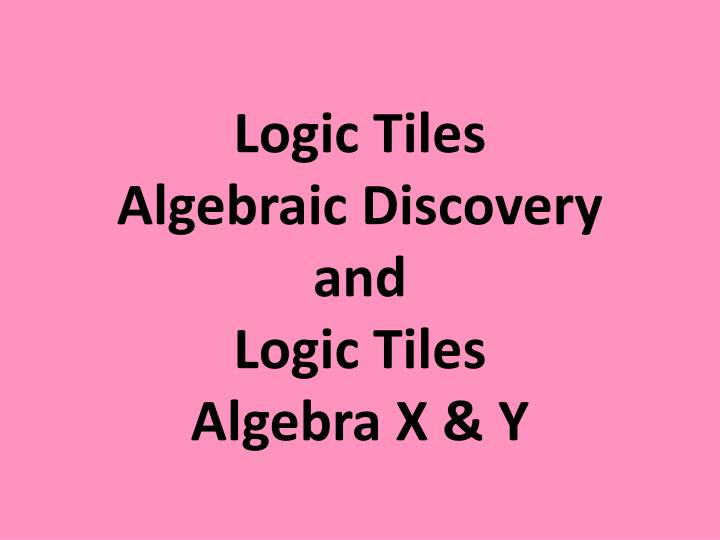logic tiles algebraic discovery and logic tiles algebra x y n.