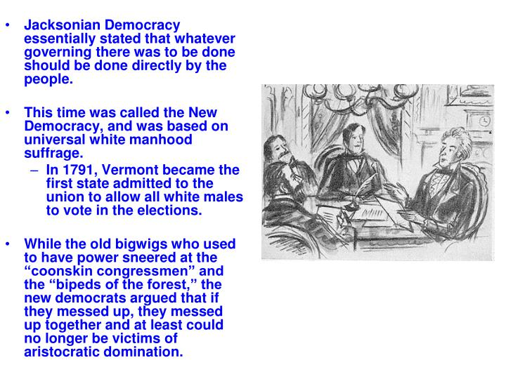 Jacksonian Democracy essentially stated that whatever governing there was to be done should be done directly by the people.