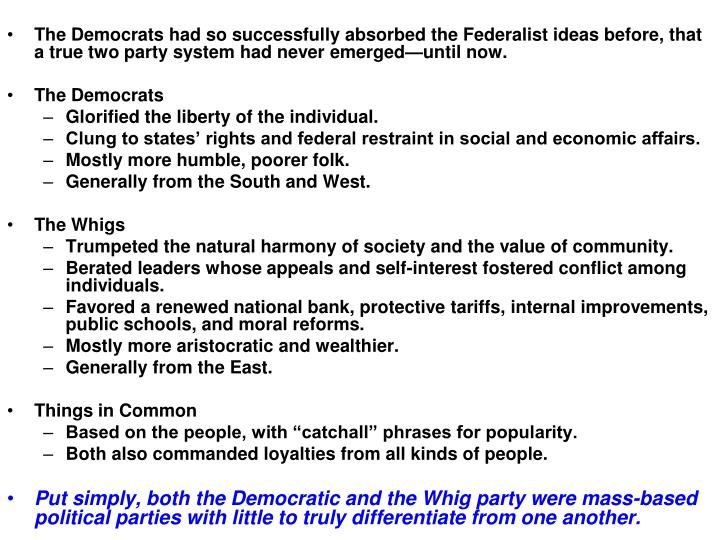 The Democrats had so successfully absorbed the Federalist ideas before, that a true two party system had never emerged—until now.