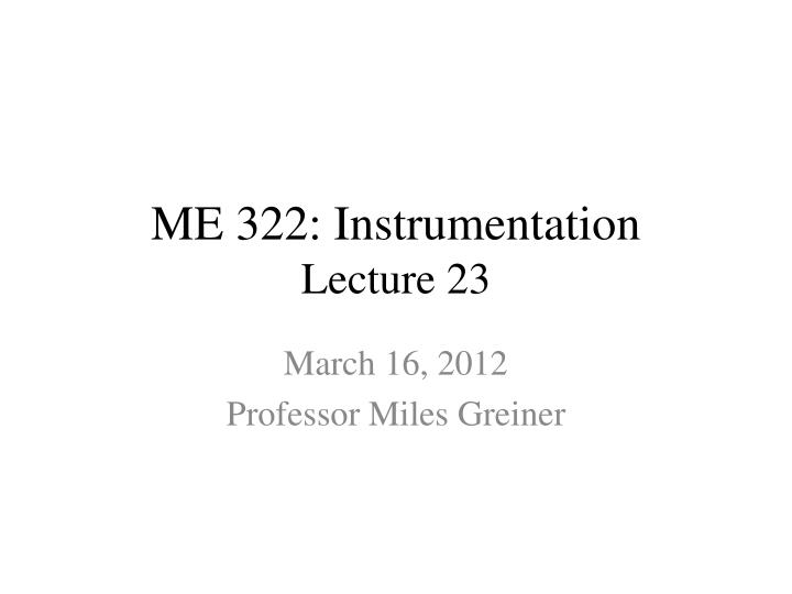 me 322 instrumentation lecture 23 n.
