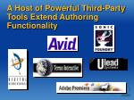 a host of powerful third party tools extend authoring functionality