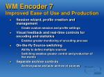 wm encoder 7 improved ease of use and production