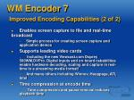 wm encoder 7 improved encoding capabilities 2 of 2