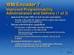 wm encoder 7 improved programmability administration and delivery 1 of 2