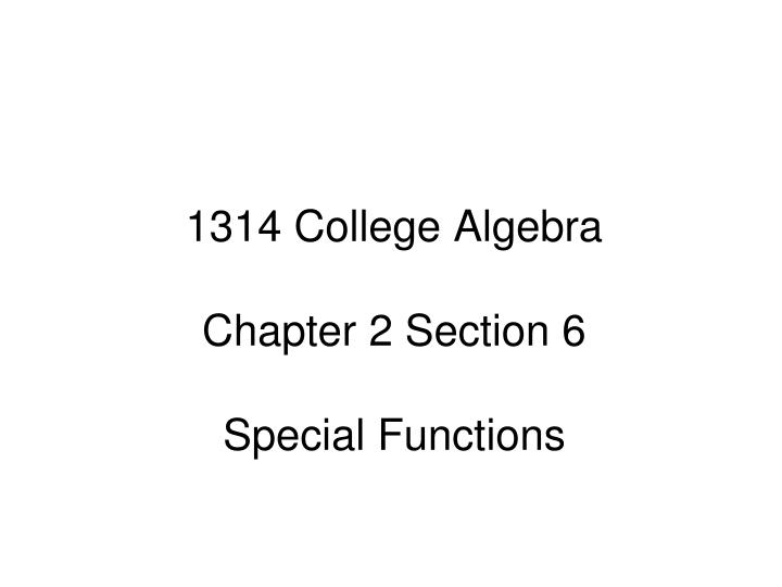 1314 college algebra chapter 2 section 6 special functions n.