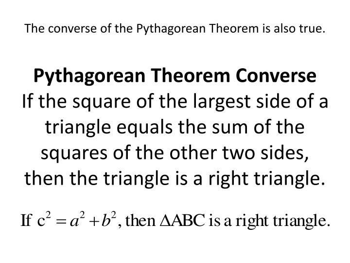 The converse of the Pythagorean Theorem is also true