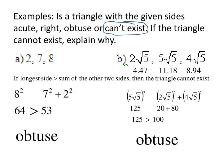 Examples: Is a triangle with the given sides acute, right, obtuse or can't exist. If the triangle cannot exist, explain why