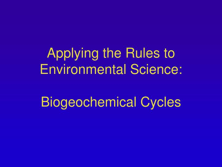 applying the rules to environmental science biogeochemical cycles n.