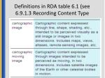 definitions in rda table 6 1 see 6 9 1 3 recording content type