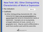 new field 381 other distinguishing characteristics of work or expression