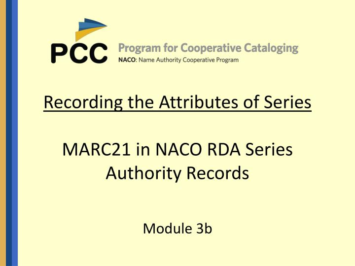 recording the attributes of series marc21 in naco rda series authority records n.