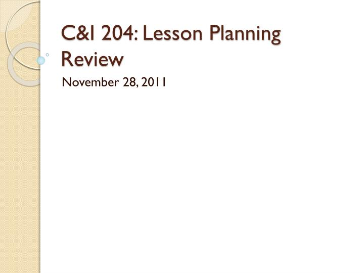 c i 204 lesson planning review n.