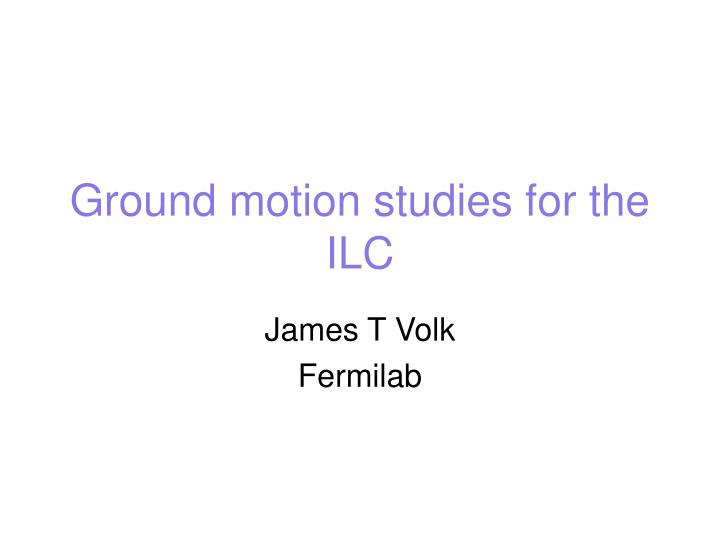 ground motion studies for the ilc n.