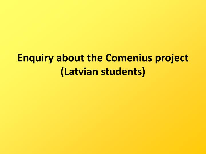 enquiry about the comenius project latvian students n.
