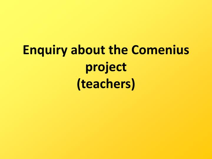 enquiry about the comenius project teachers n.