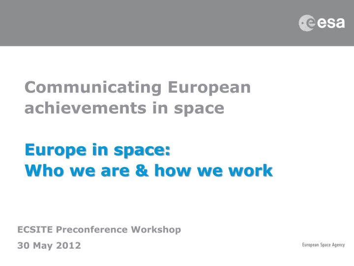communicating european achievements in space europe in space who we are how we work n.