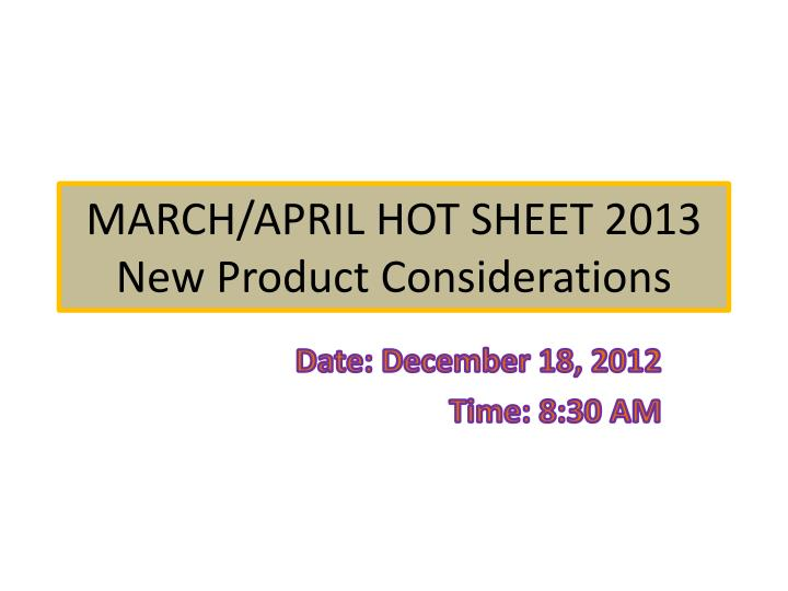 march april hot sheet 2013 new product considerations n.