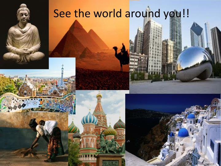 See the world around you