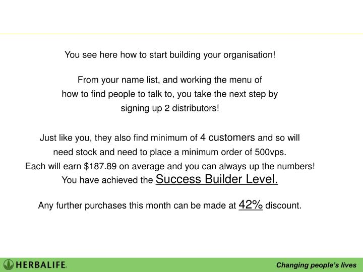 You see here how to start building your organisation!