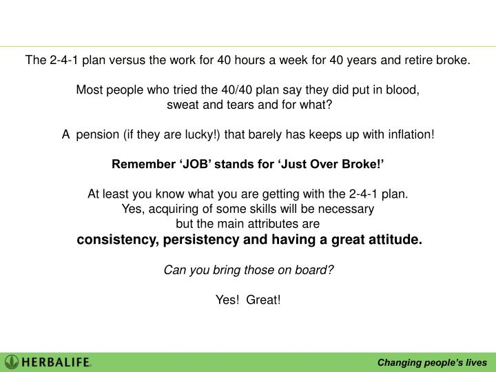 The 2-4-1 plan versus the work for 40 hours a week for 40 years and retire broke.