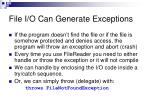 file i o can generate exceptions