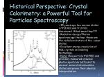 historical perspective crystal calorimetry a powerful tool for particles spectroscopy