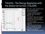 tahcal the energy resolution with the global correction tilc09