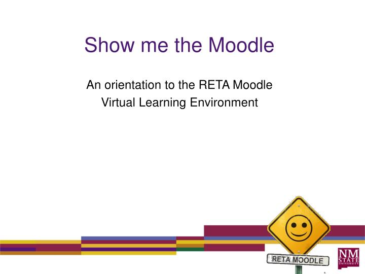 show me the moodle an orientation to the reta moodle virtual learning environment n.