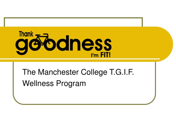 the manchester college t g i f wellness program n.