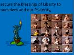 secure the blessings of liberty to ourselves and our posterity