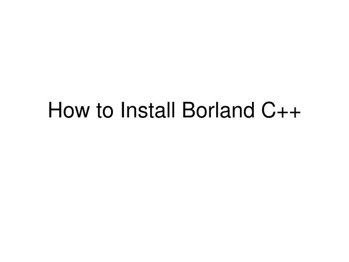 how to install borland c n.