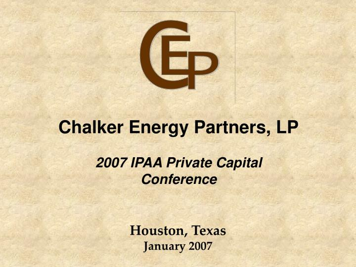 chalker energy partners lp 2007 ipaa private capital conference n.