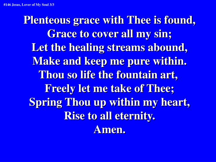 Plenteous grace with Thee is found,