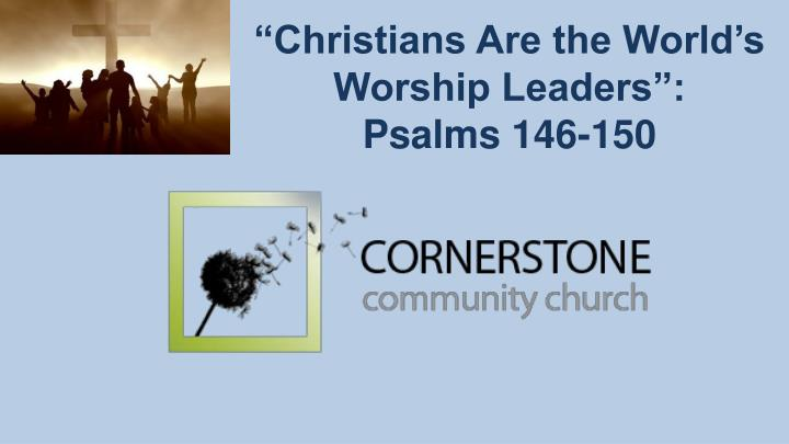 christians are the world s worship leaders psalms 146 150 n.