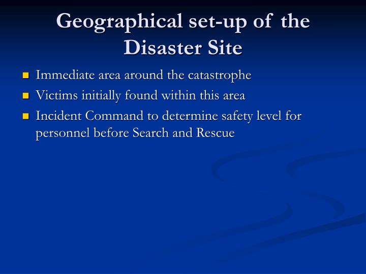Geographical set-up of the Disaster Site