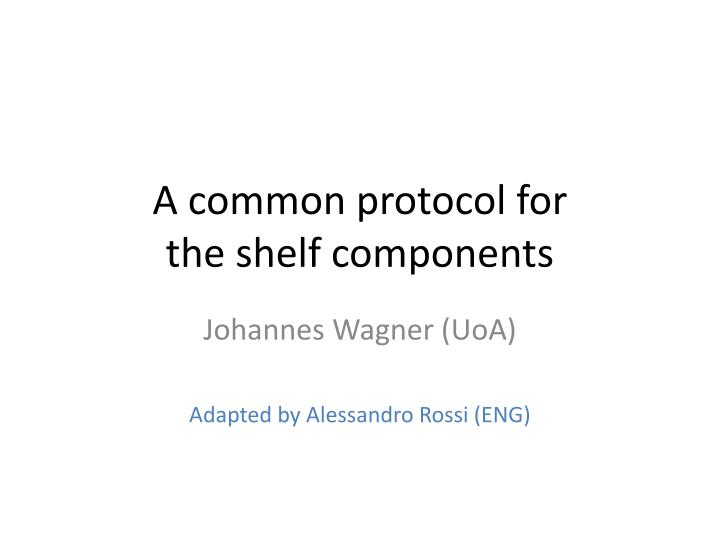 a common protocol for the shelf components n.