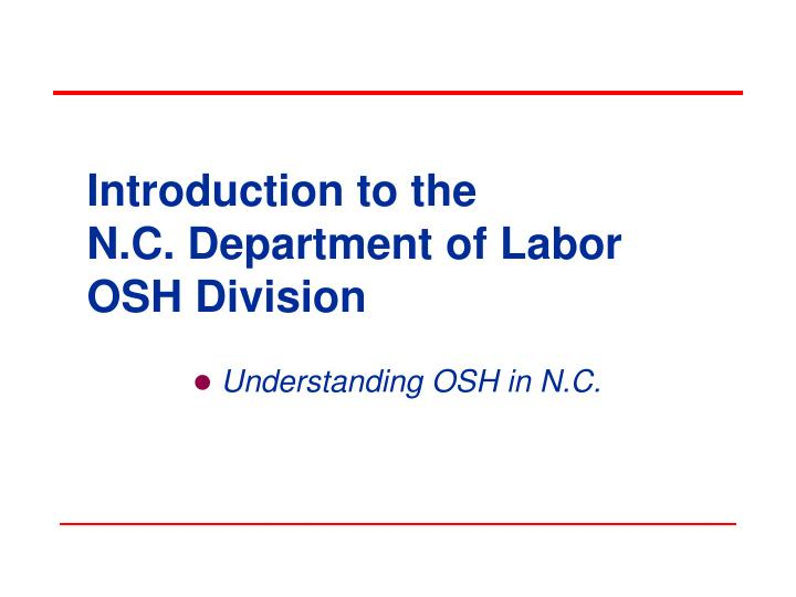 introduction to the n c department of labor osh division n.