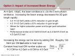 option 2 impact of increased beam energy