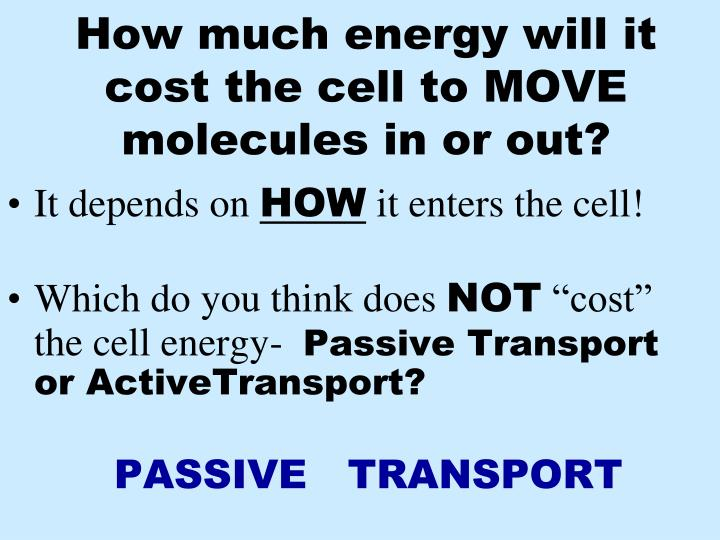 How much energy will it cost the cell to MOVE molecules in or out?