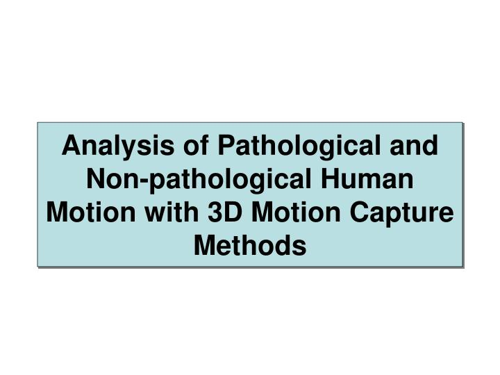 analysis of pathological and non pathological human motion with 3d motion capture methods n.