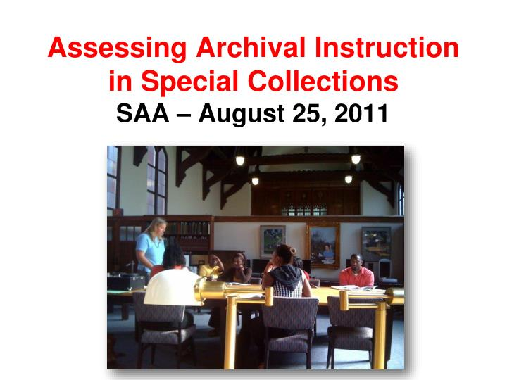 assessing archival instruction in special collections saa august 25 2011 n.