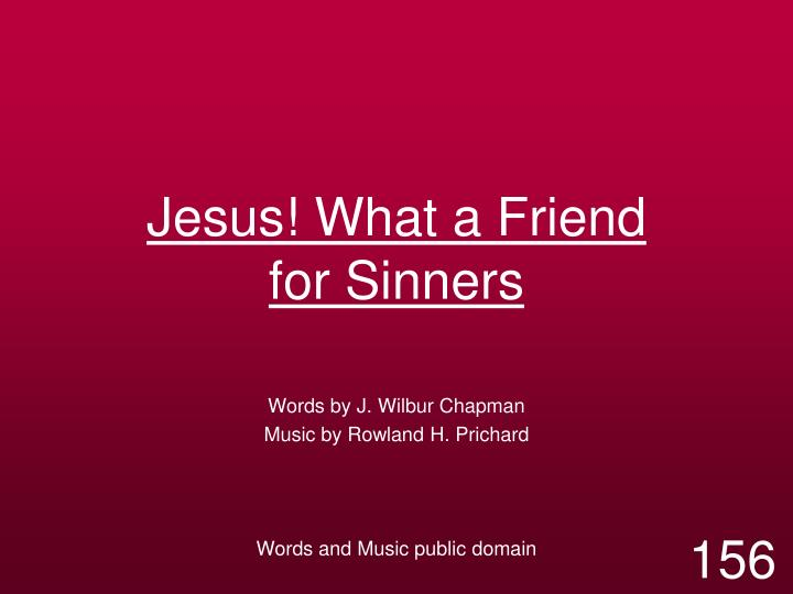 jesus what a friend for sinners n.
