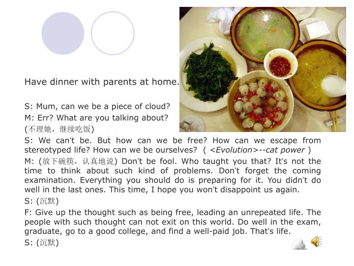 Have dinner with parents at home.