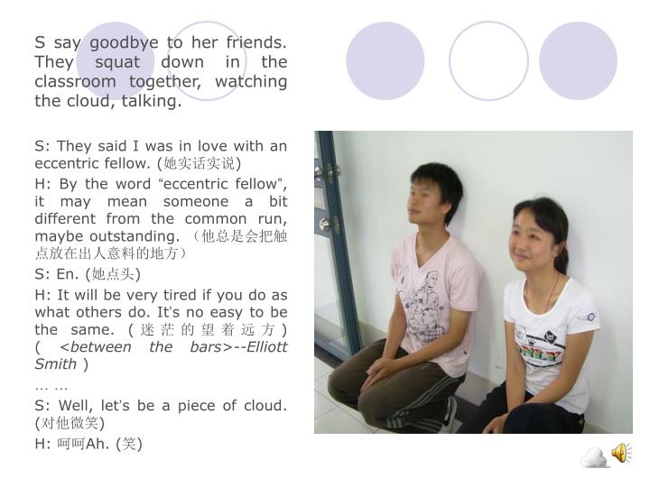 S say goodbye to her friends. They squat down in the classroom together, watching the cloud, talking.