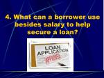 4 what can a borrower use besides salary to help secure a loan