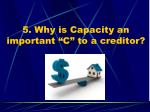 5 why is capacity an important c to a creditor