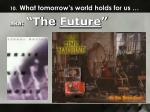 10 what tomorrow s world holds for us