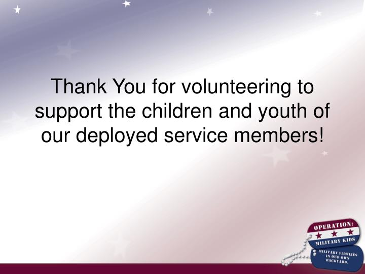 Thank You for volunteering to support the children and youth of our deployed service members!