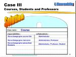 case iii courses students and professors13