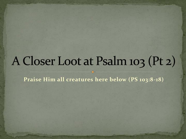 a closer loot at psalm 103 pt 2 n.